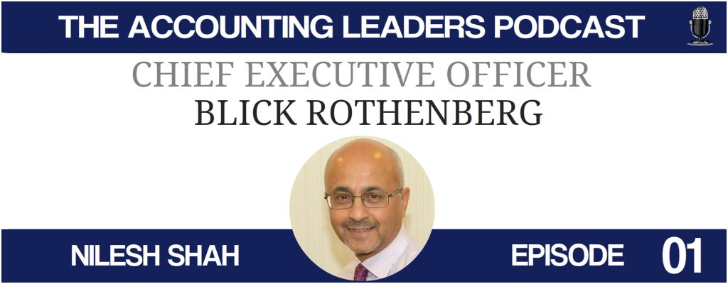 Nilesh Shah CEO Blick Rothenberg on the Accounting Leaders podcast with BD Academy founder Rob Brown